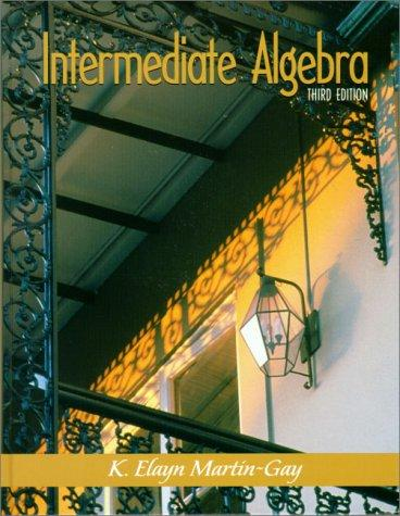 Intermediate algebra by K. Elayn Martin-Gay
