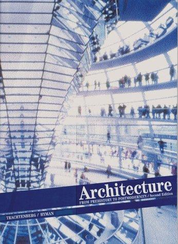 Architecture: From Prehistory to Post Modernism (Second Edition), Trachtenberg, Marvin; Hyman, Isabelle