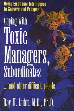 Coping with Toxic Managers, Subordinates …And Other Difficult People