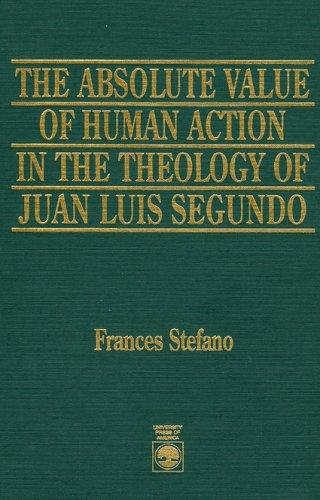 Image for The Absolute Value of Human Action in the Theology of Juan Luis Segundo