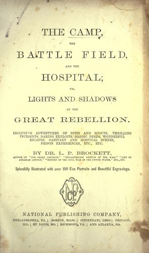 The camp, the battle field, and the hospital, or, Lights and shadows of the great rebellion