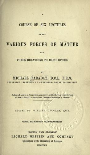 Download Course of six lectures on the various forces of matter, and their relations to each other