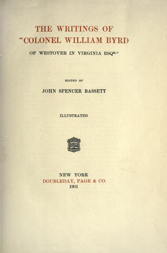 Download The writings of Colonel William Byrd of Westover in Virginia, Esqr.