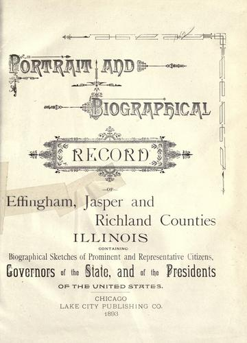Portrait and biographical record of Effingham, Jasper and Richland Counties Illinois by