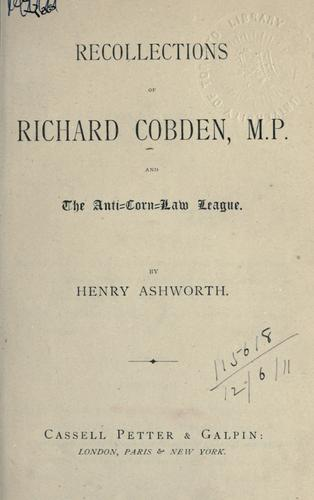Recollections of Richard Cobden, M.P. and the Anti-Corn Law League.