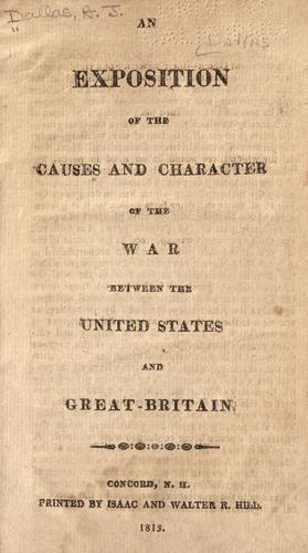 An exposition of the causes and character of the war between the United States and Great-Britain
