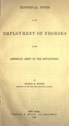 Download Historical notes on the employment of negroes in the American army of the Revolution.