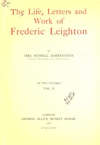 The life, letters and work of Frederic Leighton.