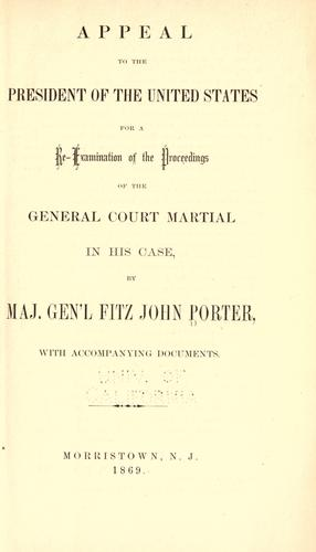Appeal to the President of the United States for a re-examination of the proceedings of the general court martial in his case