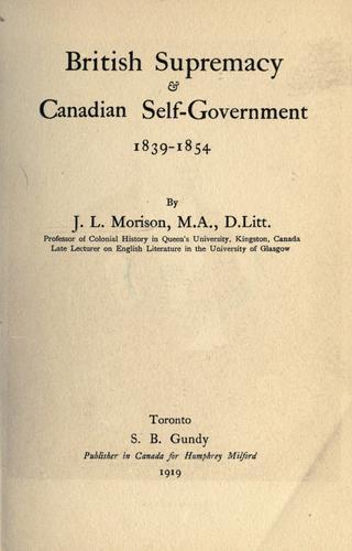 British supremacy & Canadian self-government, 1839-1854.