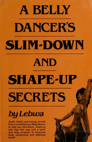 Download A belly dancer's slim-down and shape-up secrets