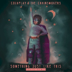 Something Just Like This (Tokyo remix) by Coldplay  &   The Chainsmokers