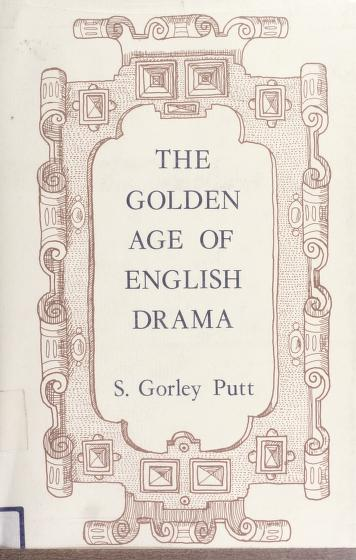 The golden age of English drama by S. Gorley Putt