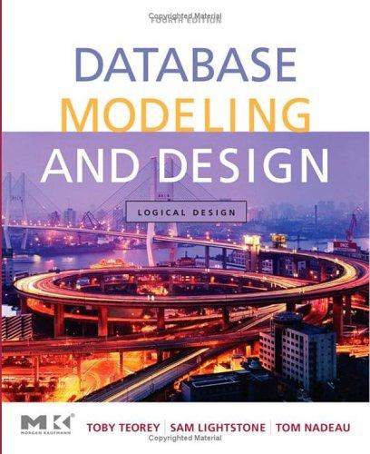Database Modeling and Design by Toby J. Teorey, Sam S. Lightstone, Tom Nadeau