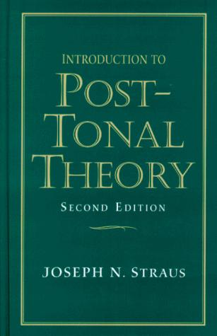Introduction to post-tonal theory by Joseph Nathan Straus