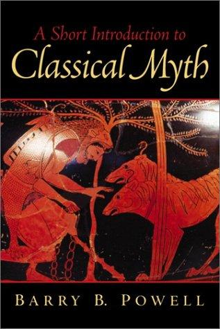 A Short Introduction to Classical Myth by Barry B. Powell