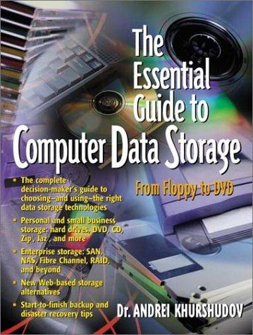 The Essential Guide to Computer Data Storage by Andrei Khurshudov