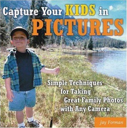 Capture Your Kids in Pictures by Jay Forman
