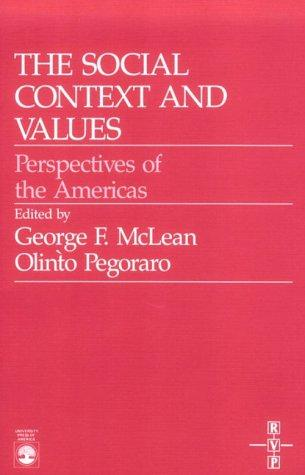 The Social context and values by George F. McLean, Olinto Antonio Pegoraro