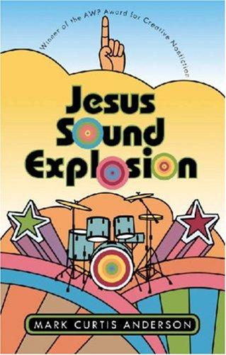 Jesus Sound Explosion (Association of Writers and Writing Programs Award for Creati) (Association of Writers and Writing Programs Award for Creati) by Mark Curtis Anderson