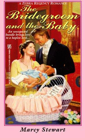 The bridegroom and the baby by Marcy Stewart