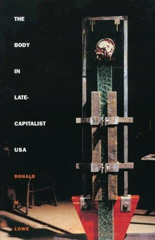 The body in late-capitalist USA by Donald M. Lowe