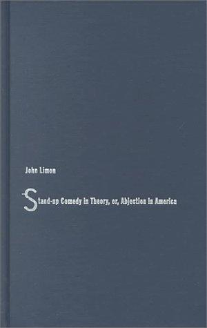 Stand-up comedy in theory, or, Abjection in America by John Limon