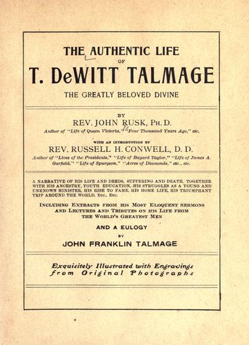 The authentic life of T. De Witt Talmage by John Rusk