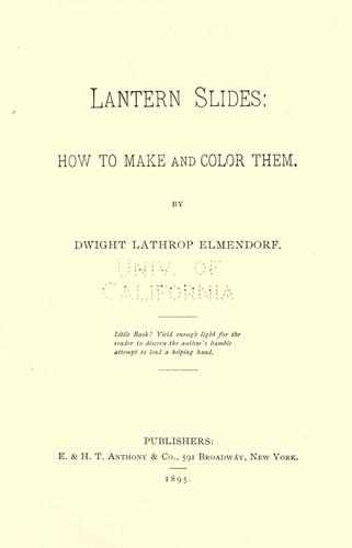 Lantern slides, how to make and color them by Dwight Lathrop Elmendorf