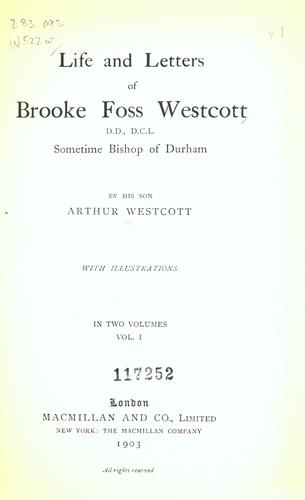Life and letters of Brooke Foss Westcott, D.D., D.C.L., sometime Bishop of Durham by Arthur Westcott