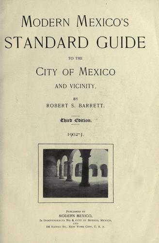 Modern Mexico's standard guide to the city of Mexico and vicinity by Barrett, Robert South