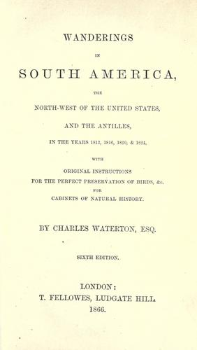 Wanderings in South America, the North-west of the United States and the Antilles by Charles Waterton