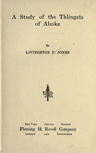A study of the Thlingets of Alaska by Livingston French Jones