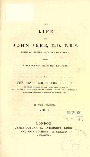 The life of John Jebb, D.D. F.R.S. Bishop of Limerick, Ardfert and Aghadoe by Charles Forster