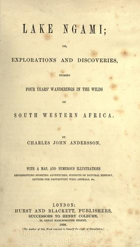 Lake Ngami, or, Explorations and discoveries during four years' wanderings in the wilds of South Western Africa