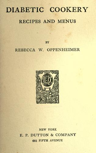 Diabetic cookery by Oppenheimer, Rebecca (Wolff) Mrs.