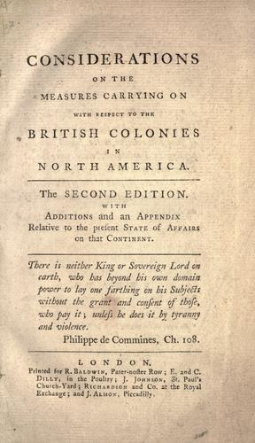 Considerations on the measures carrying on with respect to the British colonies in North America.