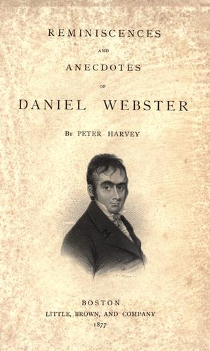 Reminiscences and anecdotes of Daniel Webster by Harvey, Peter