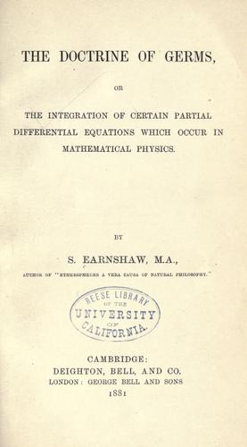 The doctrine of germs, or, The integration of certain partial differential equations which occur in mathematical physics by Samuel Earnshaw