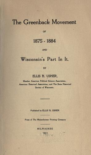 The greenback movement of 1875-1884 and Wisconsin's part in it.