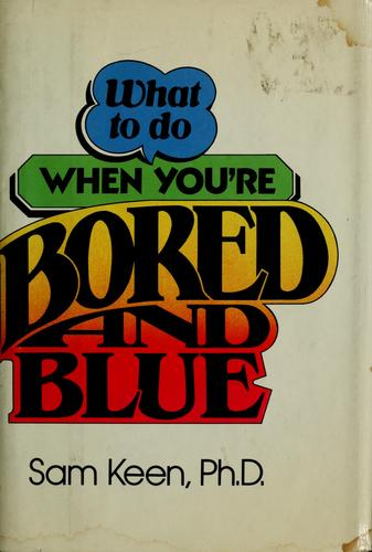 What to do when you're bored and blue by Sam Keen