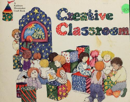Creative classroom by Kathryn E. Shoemaker