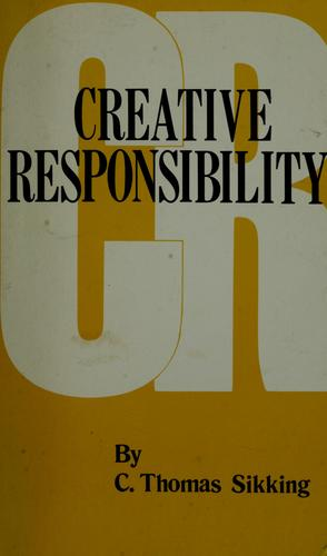 Creative Responsibility by C. Thomas Sikking