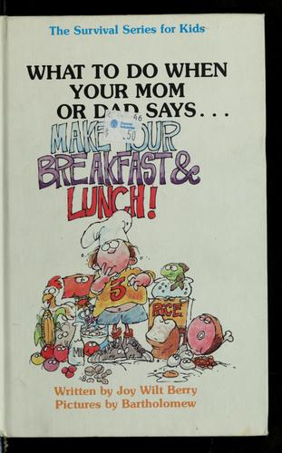 "What to do when your mom or dad says-- ""Make your breakfast and lunch!"" by Joy Wilt Berry"