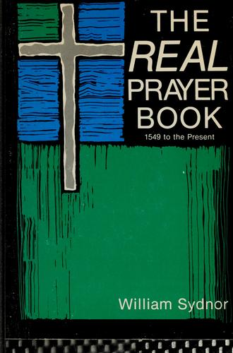 The real prayer book, 1549 to present by William Sydnor