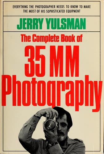 The complete book of 35mm photography by Jerry Yulsman