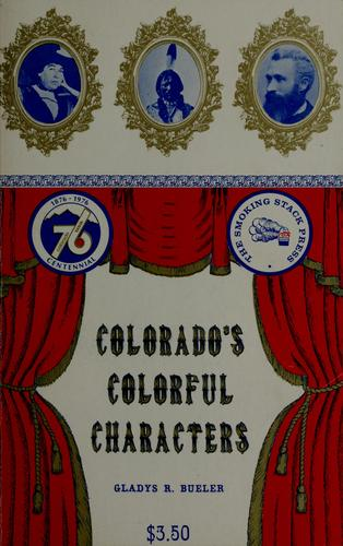 Colorado's colorful characters by Gladys R. Bueler