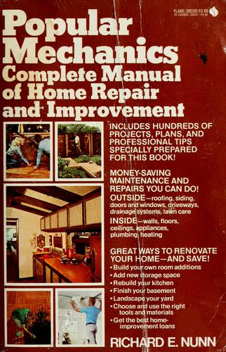 Popular Mechanics Complete Manual of Home Repair and Improvement by Richard E. Nunn
