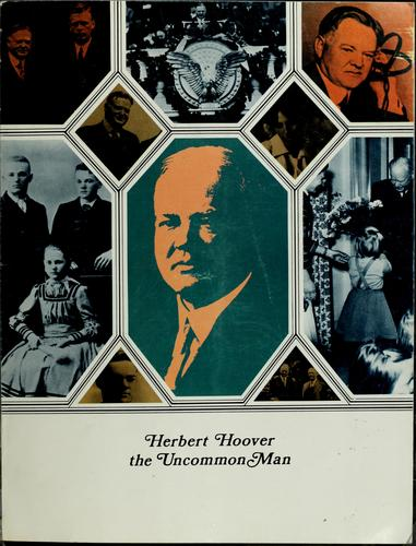 Herbert Hoover, the uncommon man. by Hoover Presidential Library Association
