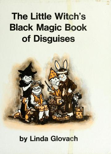 The little witch's black magic book of disguises. by Linda Glovach